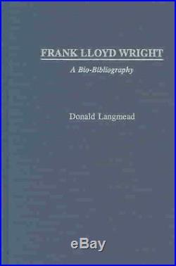 Frank Lloyd Wright A Bio Bibliography By Donald Langmead