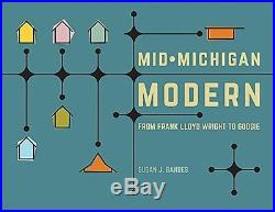 NEW Mid-Michigan Modern From Frank Lloyd Wright to Googie by Susan J. Bandes