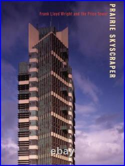 Prairie Skyscraper Frank Lloyd Wright's Price Tower